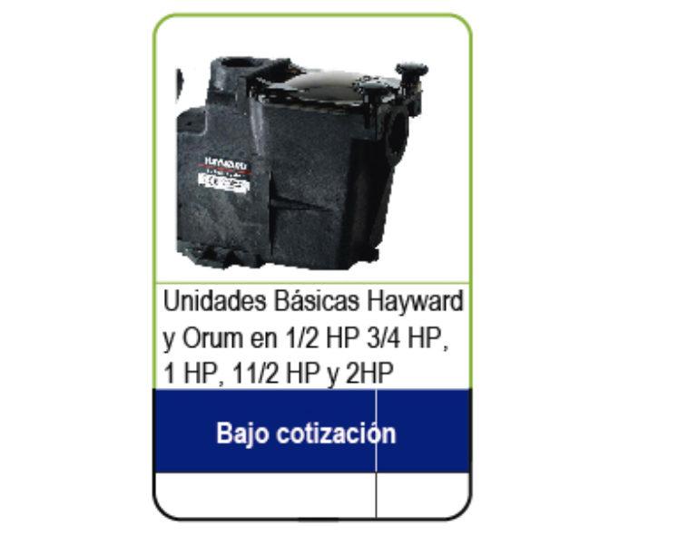 Unidades Básicas Hayward y Orum en 1/2 HP 3/4 HP,  1 HP, 1 1/2 HP y 2HP